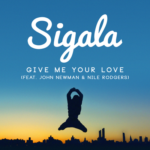 Sigala, John Newman, Nile Rodgers – Give Me Your Love