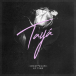 Tayá – Sweet Waste Of Time