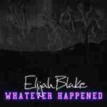 Elijah Blake – Whatever Happened