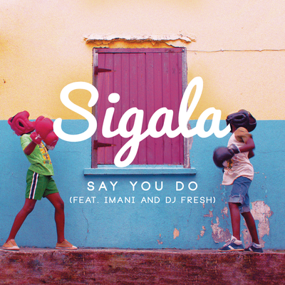 Sigala, DJ Fresh - Say You Do