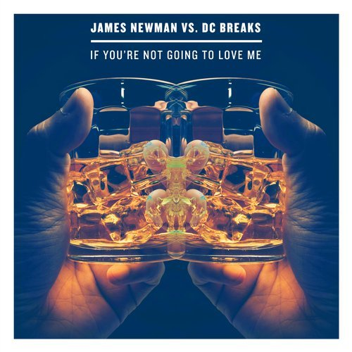 James Newman,DC Breaks - If You're Not Going To Love Me