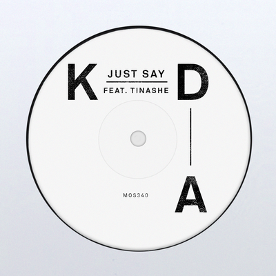 KDA, Tinashe - Just Say, [NEW ADD]