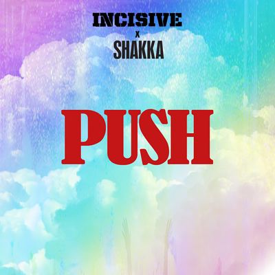 Incisive, Shakka - Push, [NEW ADD]