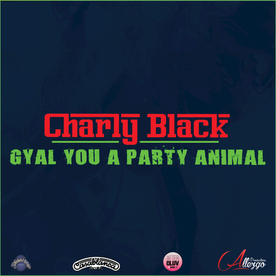 Charly Black - Gyal You A Party Animal (NEW ADD)