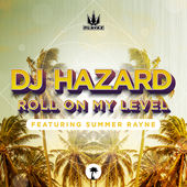 DJ Hazard, Summer Rayne - Roll On My Level, [NEW ADD]